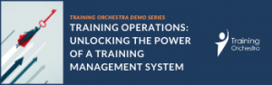 training orchestra demo series: unlocking the power of a training management system